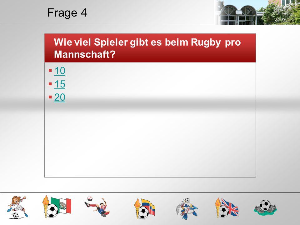 Frage 4 Wie viel Spieler gibt es beim Rugby pro Mannschaft 10 15 20