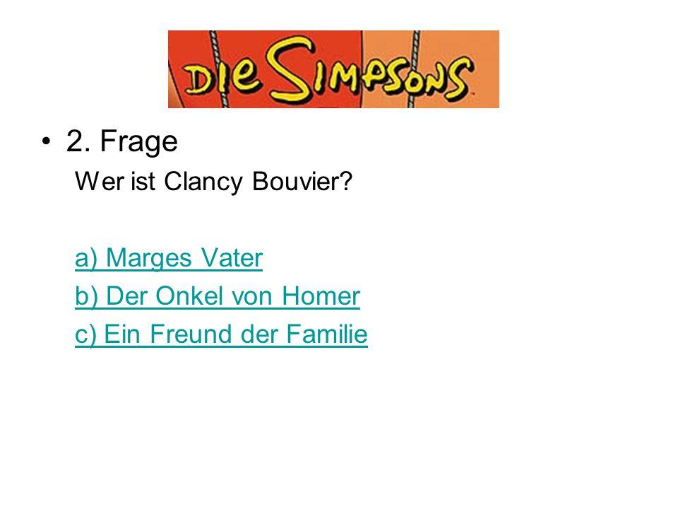 Quiz 2. Frage Wer ist Clancy Bouvier a) Marges Vater
