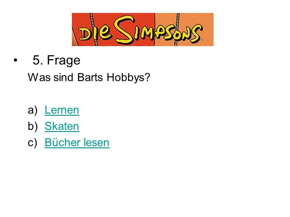 Quiz 5. Frage Was sind Barts Hobbys Lernen Skaten Bücher lesen