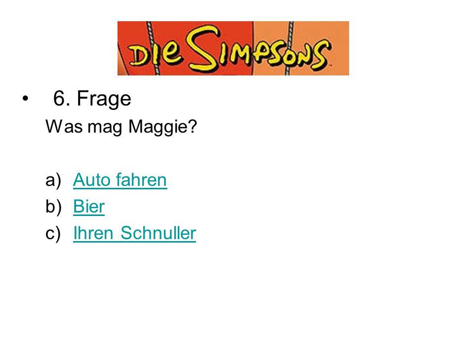 Quiz 6. Frage Was mag Maggie Auto fahren Bier Ihren Schnuller