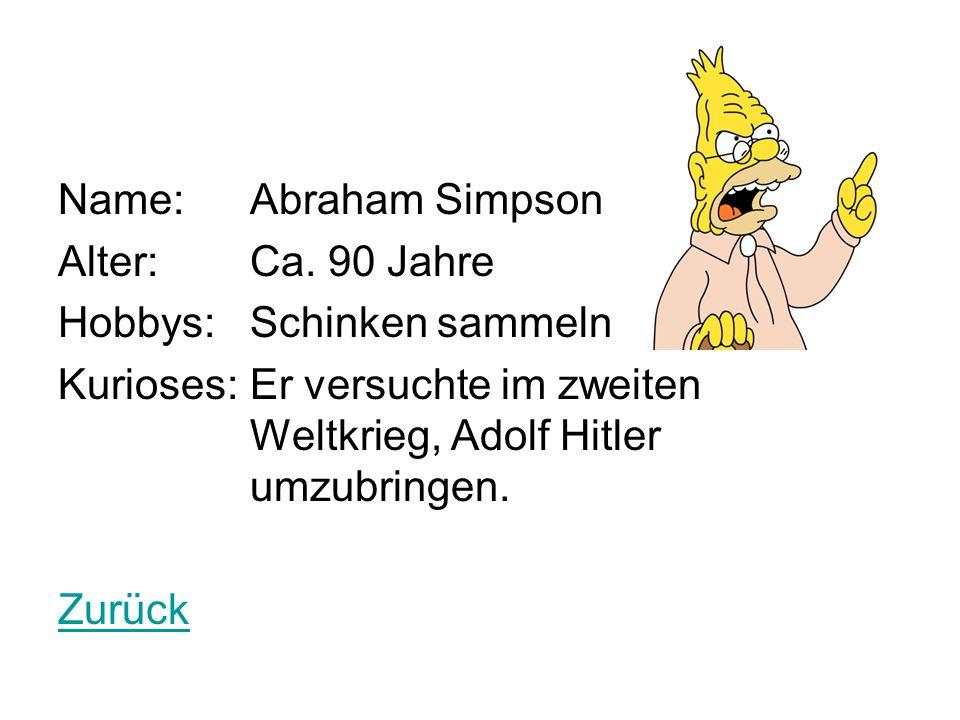 Name: Abraham Simpson Alter: Ca. 90 Jahre. Hobbys: Schinken sammeln.
