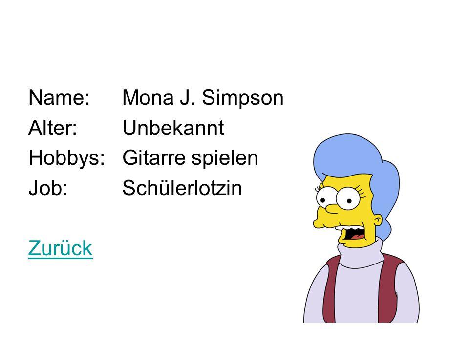 Name: Mona J. Simpson Alter: Unbekannt Hobbys: Gitarre spielen Job: Schülerlotzin Zurück