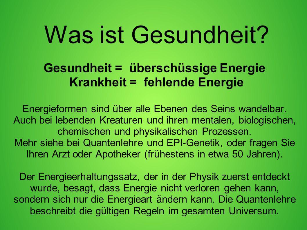 Gesundheit = überschüssige Energie Krankheit = fehlende Energie