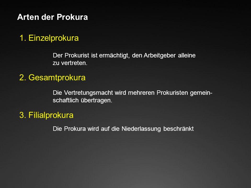 Arten der Prokura 1. Einzelprokura 2. Gesamtprokura 3. Filialprokura