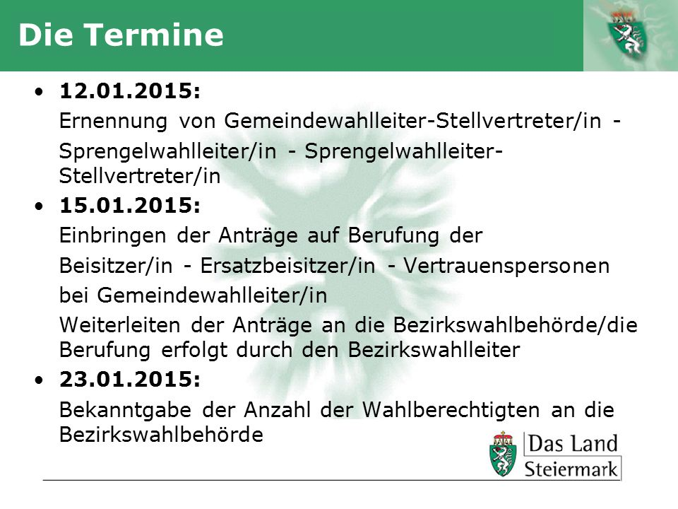 Die Termine 12.01.2015: Ernennung von Gemeindewahlleiter-Stellvertreter/in - Sprengelwahlleiter/in - Sprengelwahlleiter-Stellvertreter/in.