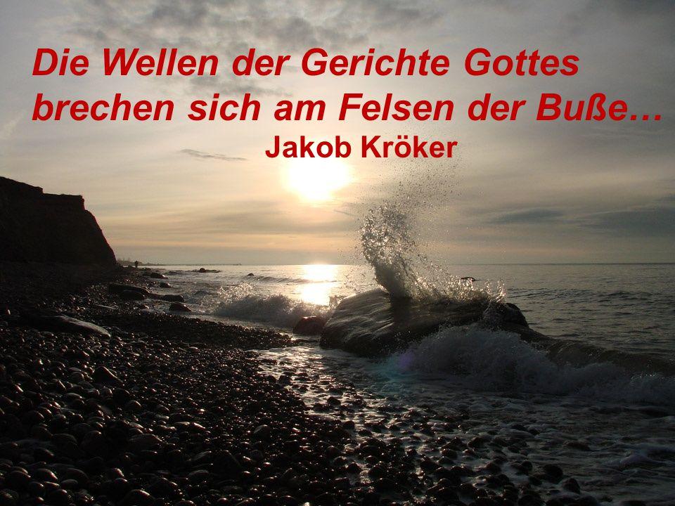 Die Wellen der Gerichte Gottes brechen sich am Felsen der Buße…