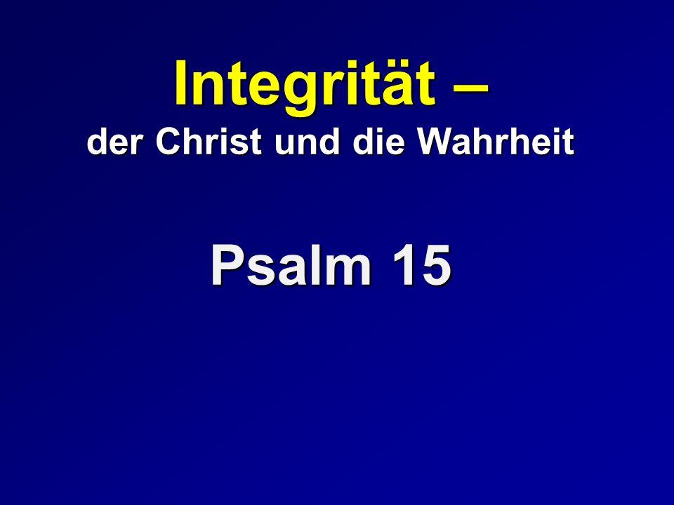 Integrität – der Christ und die Wahrheit Psalm 15
