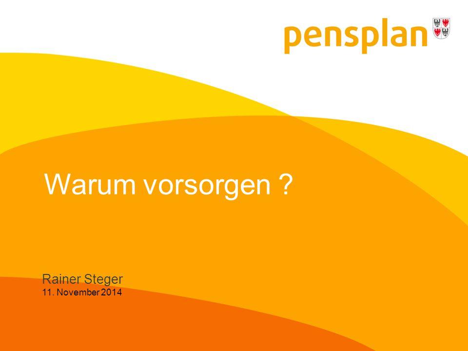 Warum vorsorgen Rainer Steger 11. November 2014