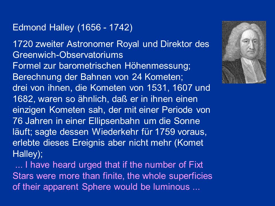Edmond Halley ( ) 1720 zweiter Astronomer Royal und Direktor des Greenwich-Observatoriums.