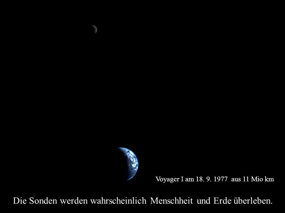 Die Sonden werden wahrscheinlich Menschheit und Erde überleben.