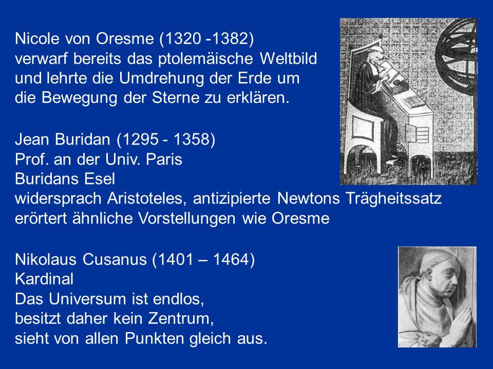 Nicole von Oresme (1320 -1382) verwarf bereits das ptolemäische Weltbild und lehrte die Umdrehung der Erde um die Bewegung der Sterne zu erklären.
