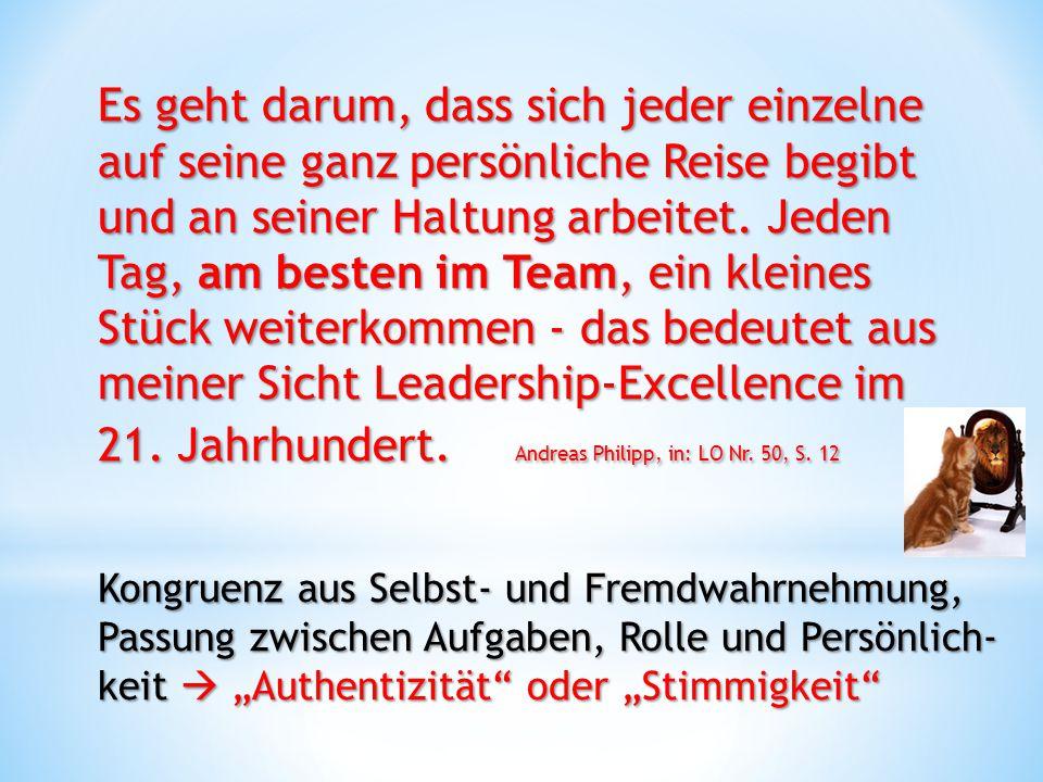 Es geht darum, dass sich jeder einzelne auf seine ganz persönliche Reise begibt und an seiner Haltung arbeitet. Jeden Tag, am besten im Team, ein kleines Stück weiterkommen - das bedeutet aus meiner Sicht Leadership-Excellence im 21. Jahrhundert. Andreas Philipp, in: LO Nr. 50, S. 12