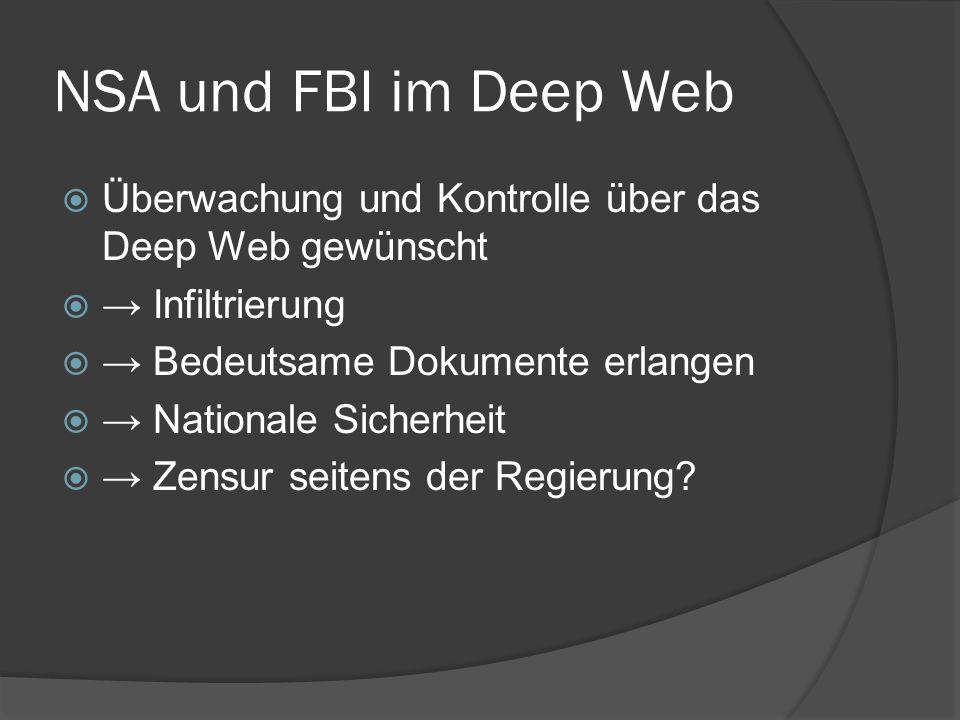 NSA und FBI im Deep Web Überwachung und Kontrolle über das Deep Web gewünscht. → Infiltrierung. → Bedeutsame Dokumente erlangen.