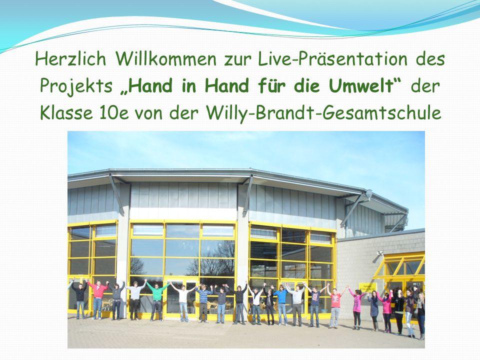 """Herzlich Willkommen zur Live-Präsentation des Projekts """"Hand in Hand für die Umwelt der Klasse 10e von der Willy-Brandt-Gesamtschule"""