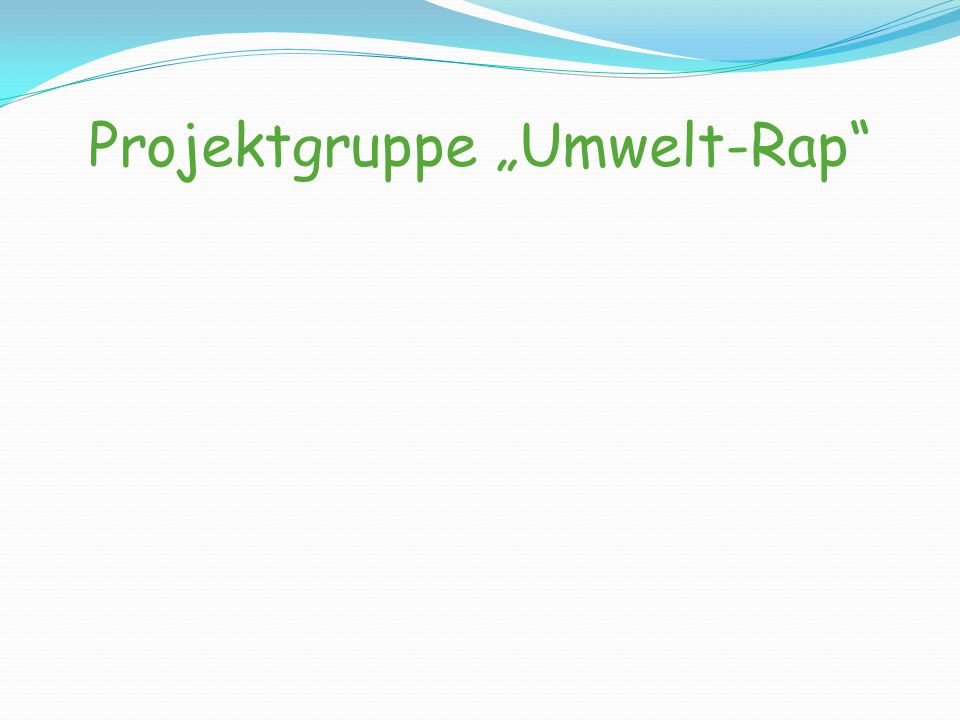 "Projektgruppe ""Umwelt-Rap"