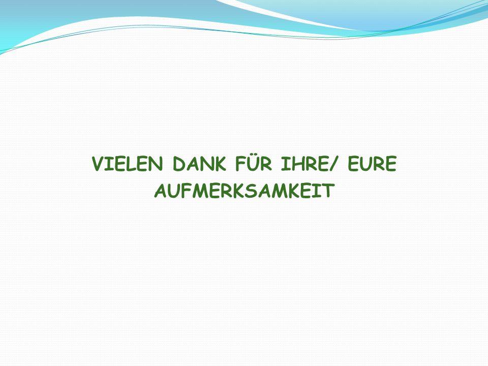 VIELEN DANK FÜR IHRE/ EURE AUFMERKSAMKEIT