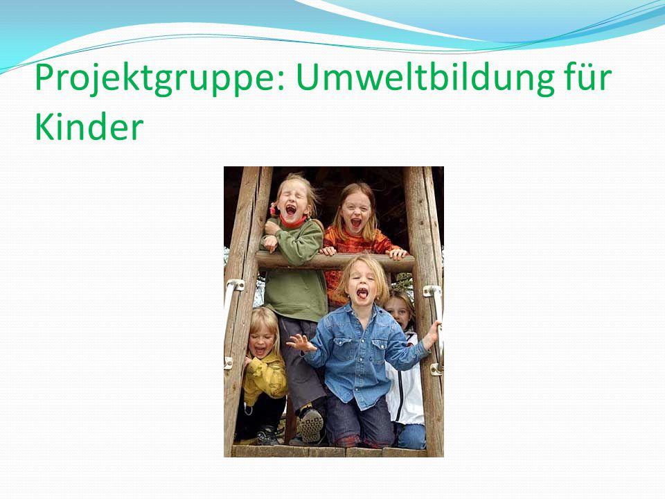 Projektgruppe: Umweltbildung für Kinder
