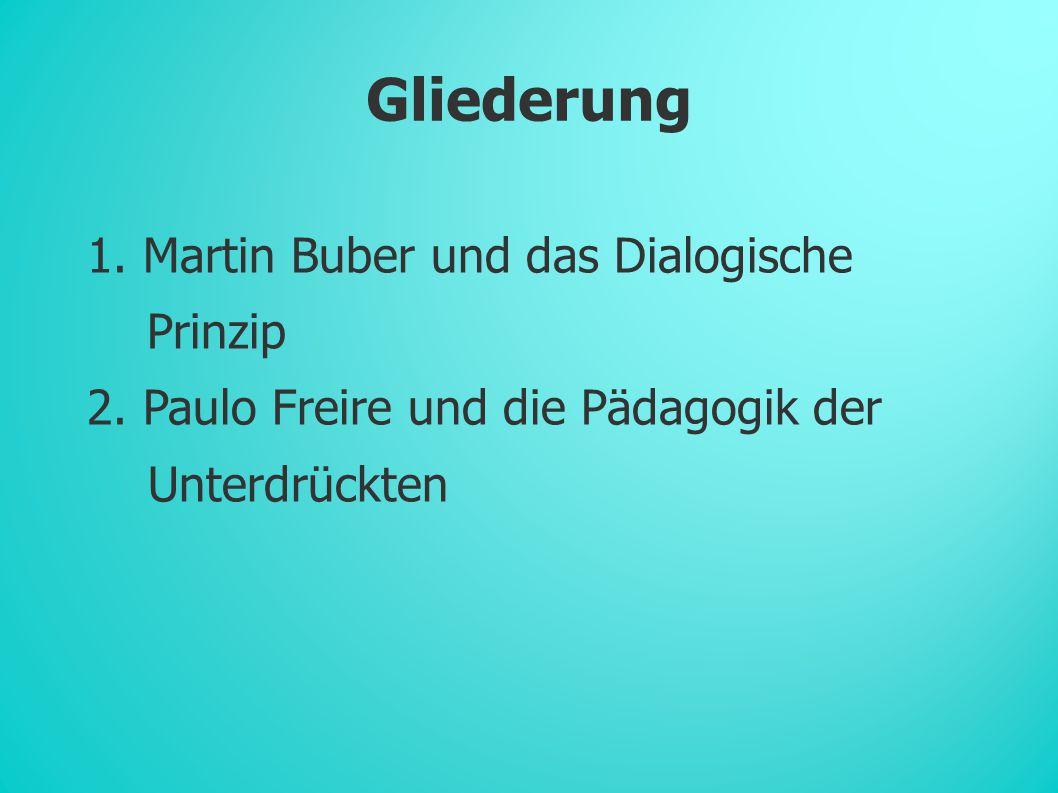 Gliederung 1. Martin Buber und das Dialogische Prinzip
