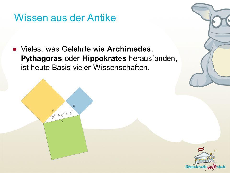 Wissen aus der Antike Vieles, was Gelehrte wie Archimedes, Pythagoras oder Hippokrates herausfanden, ist heute Basis vieler Wissenschaften.