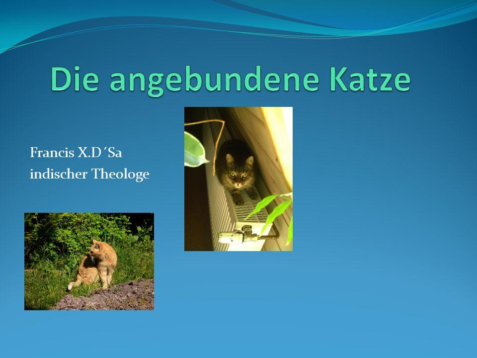 Die angebundene Katze Francis X.D´Sa indischer Theologe