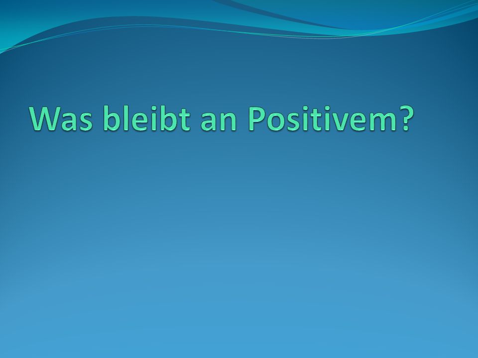 Was bleibt an Positivem