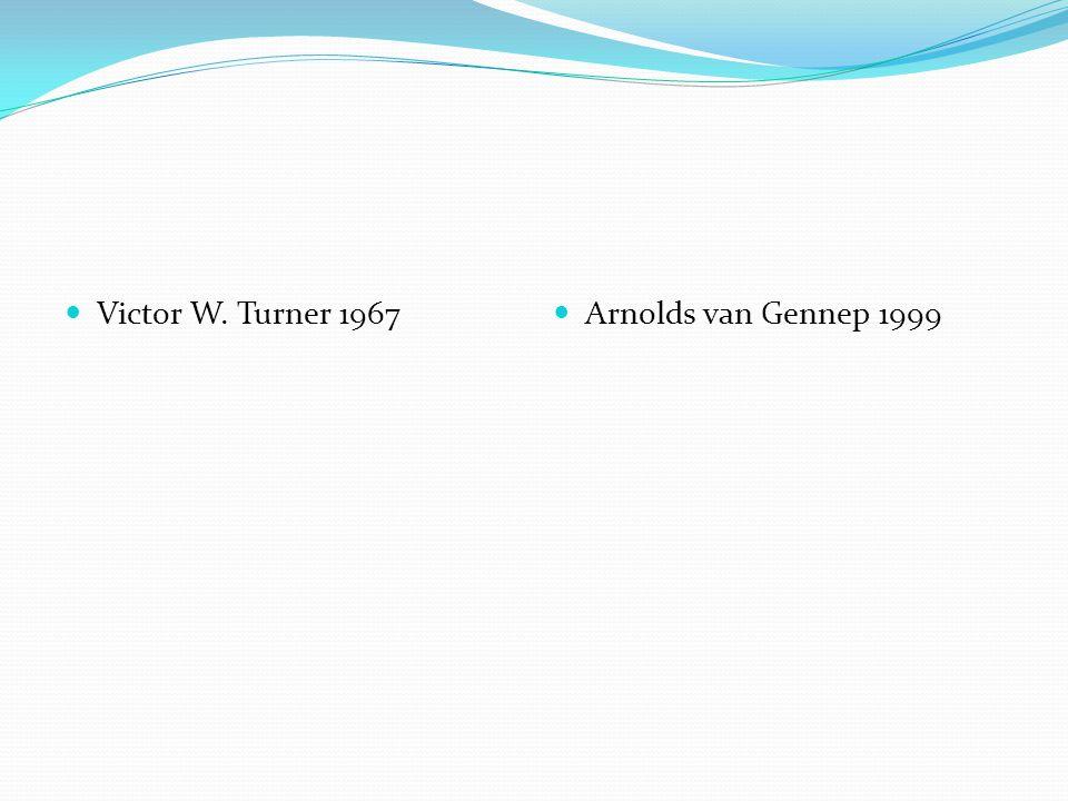 Victor W. Turner 1967 Arnolds van Gennep 1999