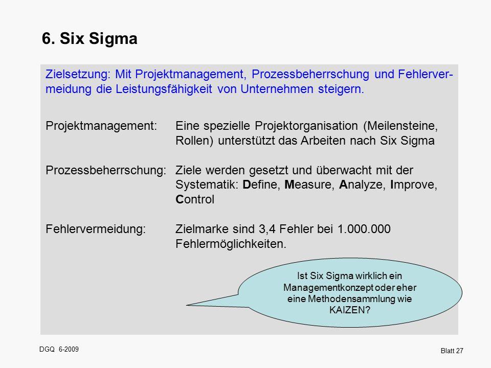 6. Six Sigma Zielsetzung: Mit Projektmanagement, Prozessbeherrschung und Fehlerver- meidung die Leistungsfähigkeit von Unternehmen steigern.