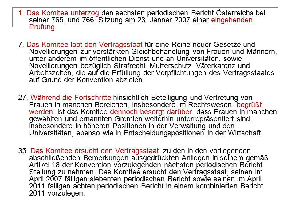 1. Das Komitee unterzog den sechsten periodischen Bericht Österreichs bei seiner 765. und 766. Sitzung am 23. Jänner 2007 einer eingehenden Prüfung.