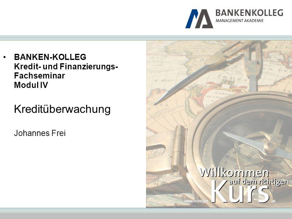 BANKEN-KOLLEG Kredit- und Finanzierungs- Fachseminar Modul IV Kreditüberwachung Johannes Frei