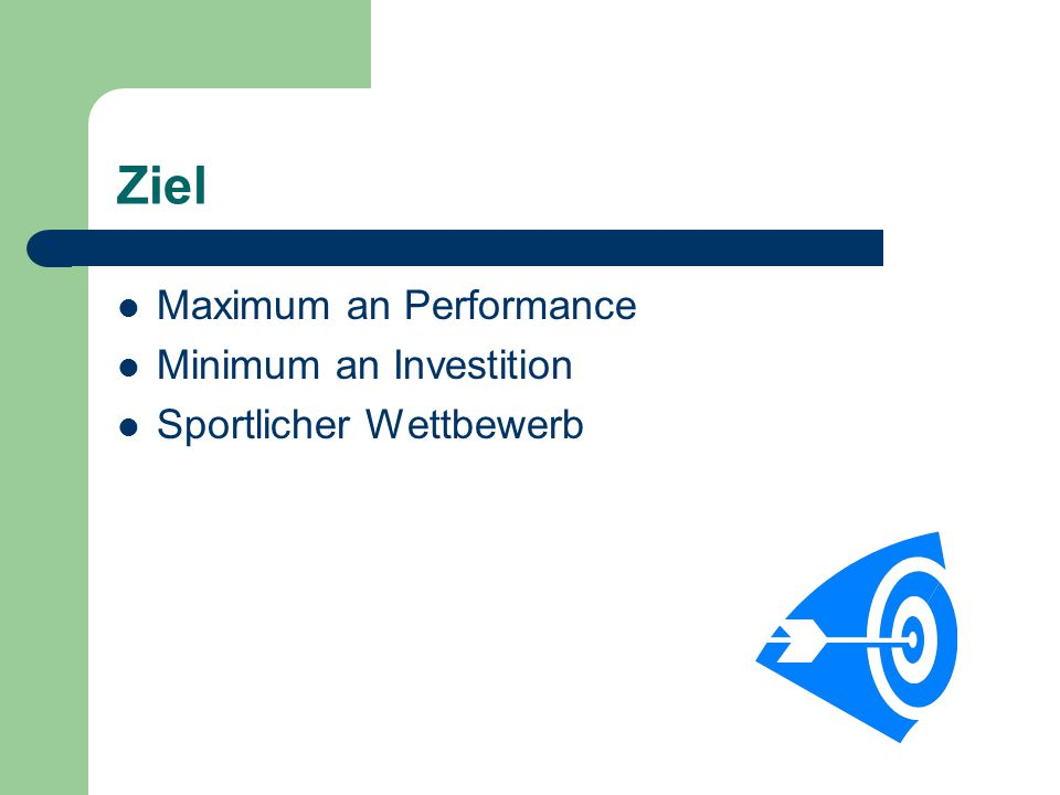 Ziel Maximum an Performance Minimum an Investition
