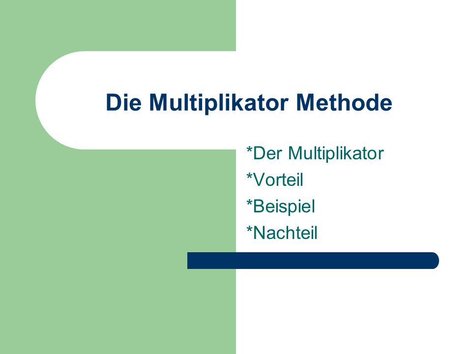 Die Multiplikator Methode