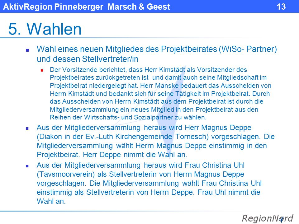5. Wahlen Wahl eines neuen Mitgliedes des Projektbeirates (WiSo- Partner) und dessen Stellvertreter/in.
