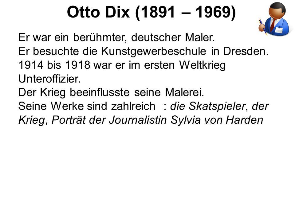 Otto Dix (1891 – 1969) Er war ein berühmter, deutscher Maler.