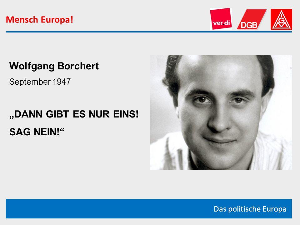 """Mensch Europa! Wolfgang Borchert """"DANN GIBT ES NUR EINS! SAG NEIN!"""