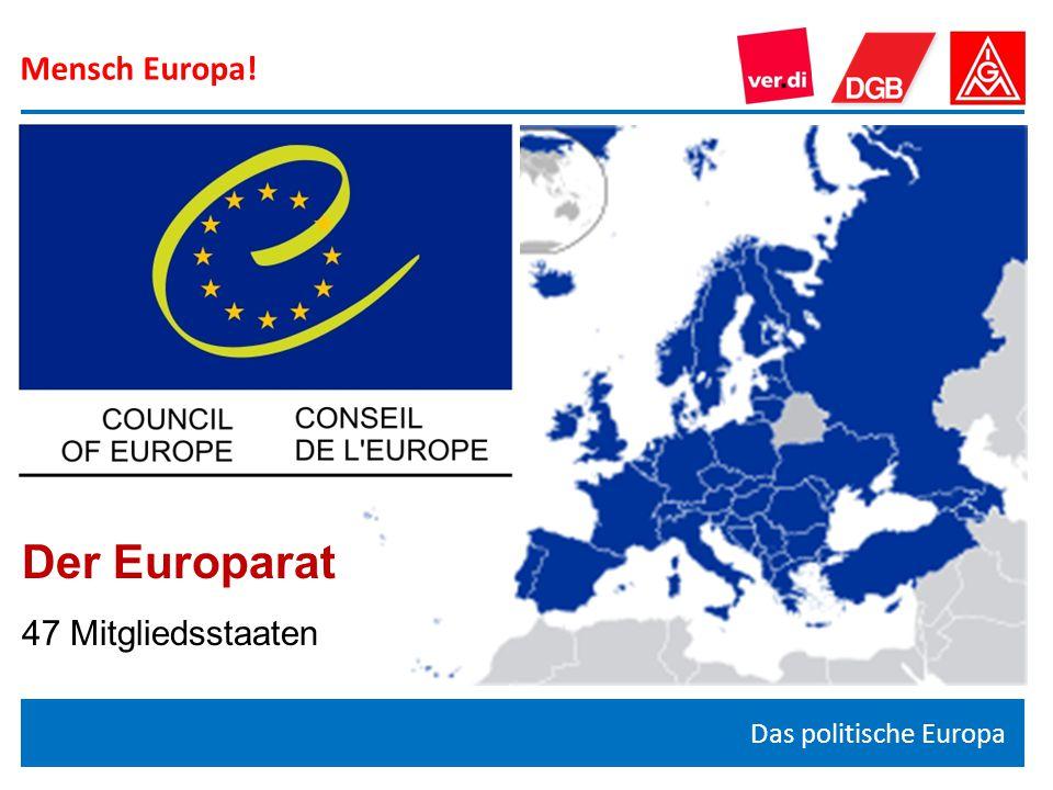 Mensch Europa! Der Europarat 47 Mitgliedsstaaten Das politische Europa