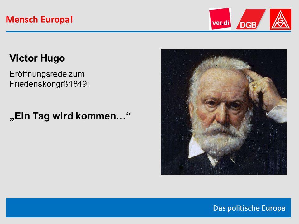 """Mensch Europa! Victor Hugo """"Ein Tag wird kommen…"""