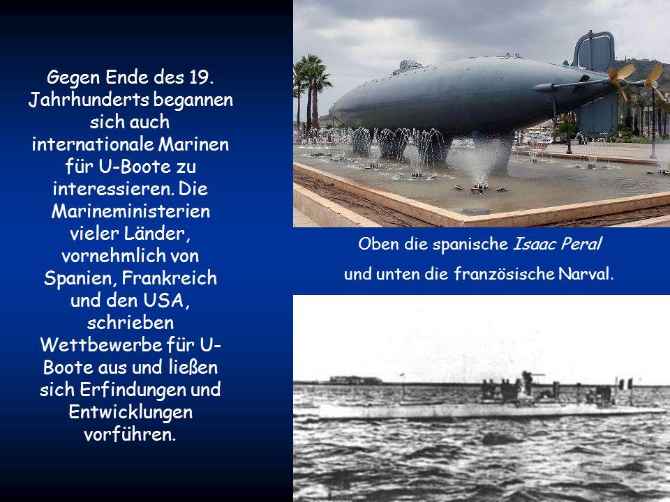 Gegen Ende des 19. Jahrhunderts begannen sich auch internationale Marinen für U-Boote zu interessieren. Die Marineministerien vieler Länder, vornehmlich von Spanien, Frankreich und den USA, schrieben Wettbewerbe für U-Boote aus und ließen sich Erfindungen und Entwicklungen vorführen.