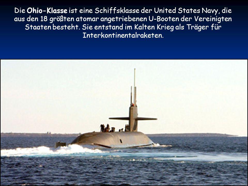 Die Ohio-Klasse ist eine Schiffsklasse der United States Navy, die aus den 18 größten atomar angetriebenen U-Booten der Vereinigten Staaten besteht.