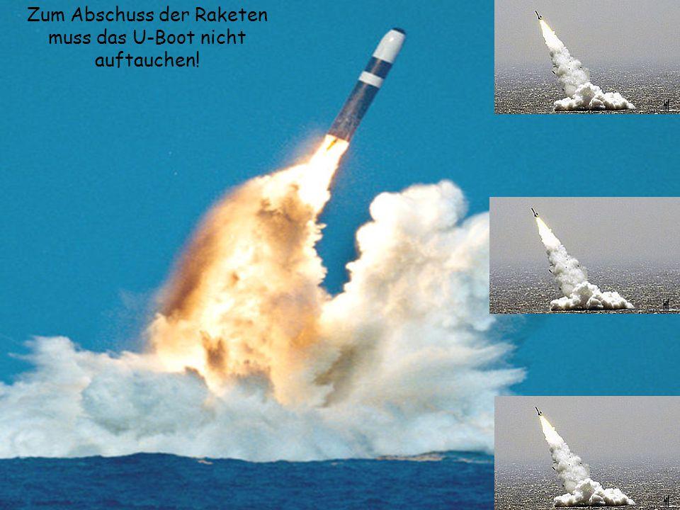 Zum Abschuss der Raketen muss das U-Boot nicht auftauchen!