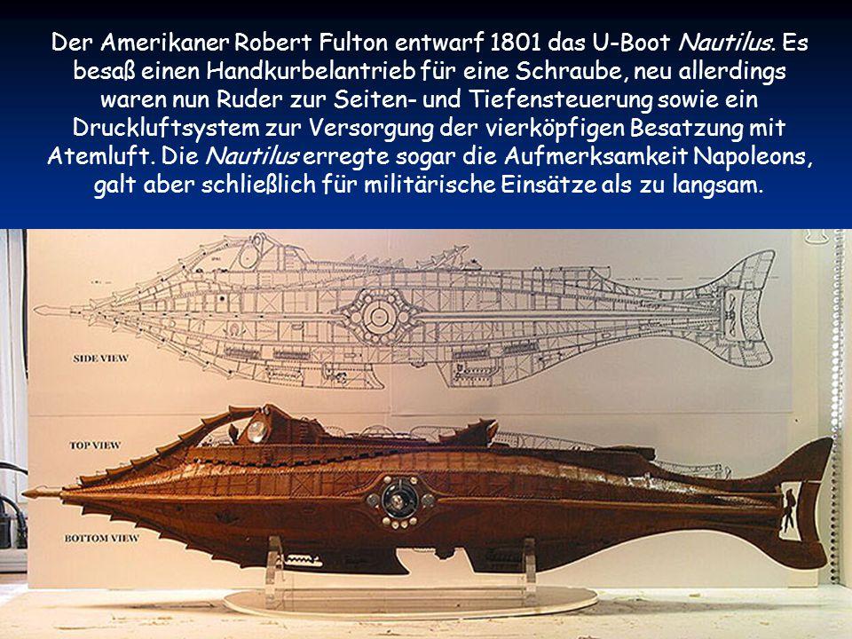Der Amerikaner Robert Fulton entwarf 1801 das U-Boot Nautilus