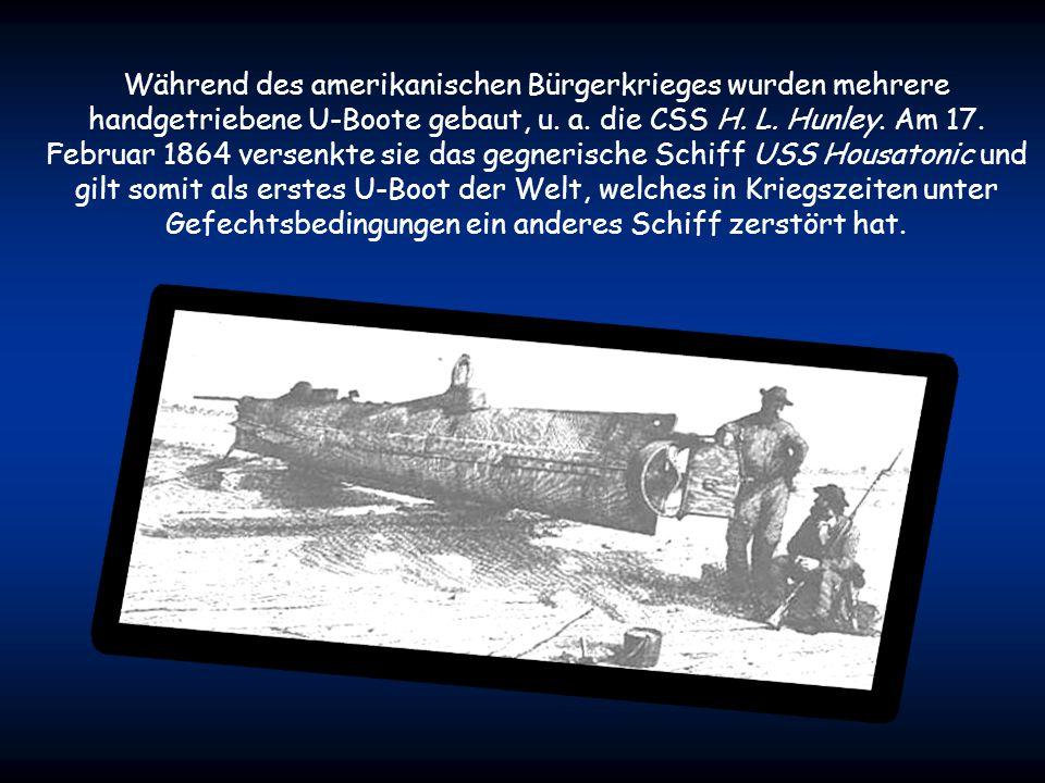 Während des amerikanischen Bürgerkrieges wurden mehrere handgetriebene U-Boote gebaut, u. a.