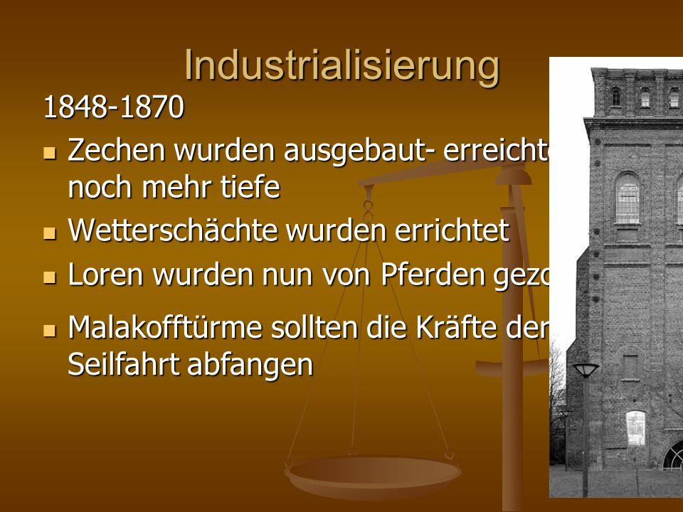 Industrialisierung 1848-1870. Zechen wurden ausgebaut- erreichten noch mehr tiefe. Wetterschächte wurden errichtet.