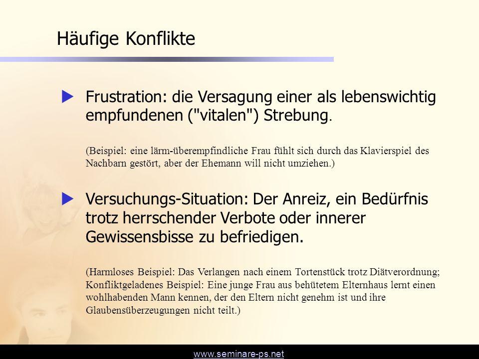 Häufige Konflikte Frustration: die Versagung einer als lebenswichtig empfundenen ( vitalen ) Strebung.