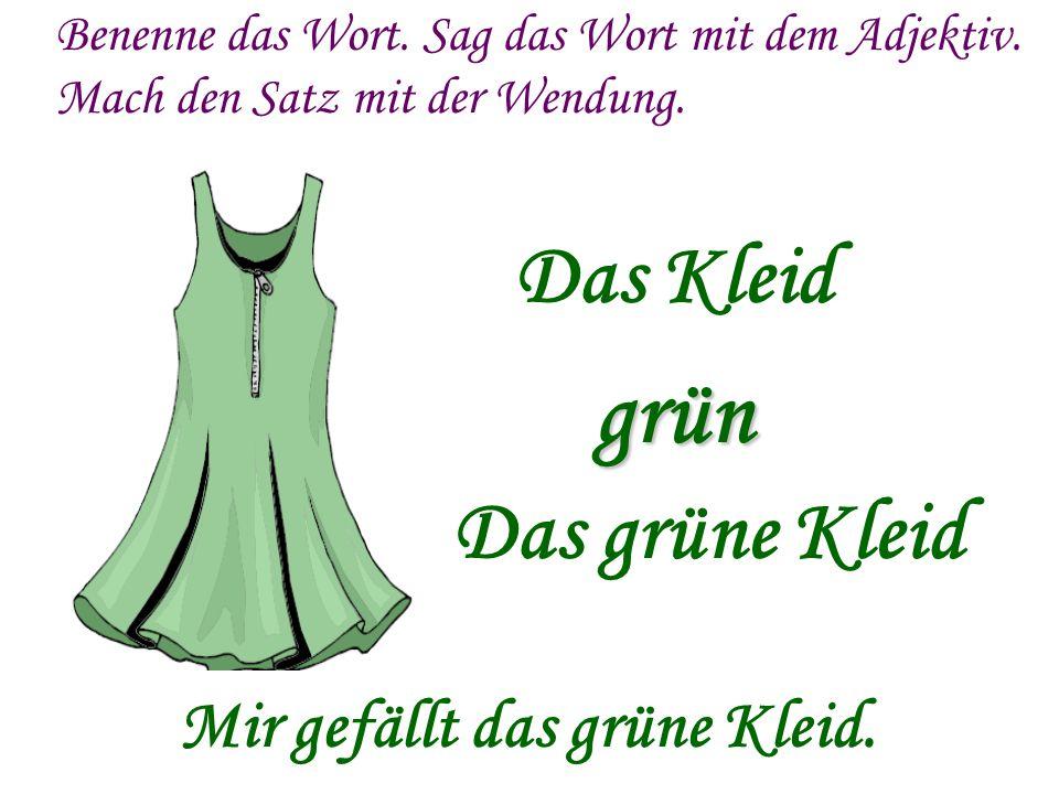 grün Das Kleid Das grüne Kleid Mir gefällt das grüne Kleid.