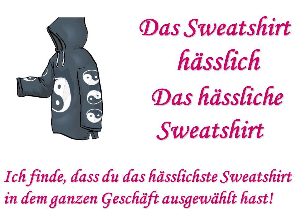 hässlich Das Sweatshirt Das hässliche Sweatshirt