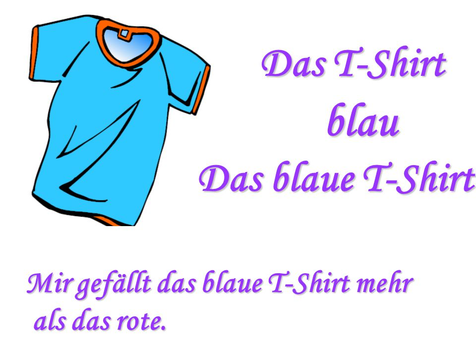 blau Das T-Shirt Das blaue T-Shirt Mir gefällt das blaue T-Shirt mehr