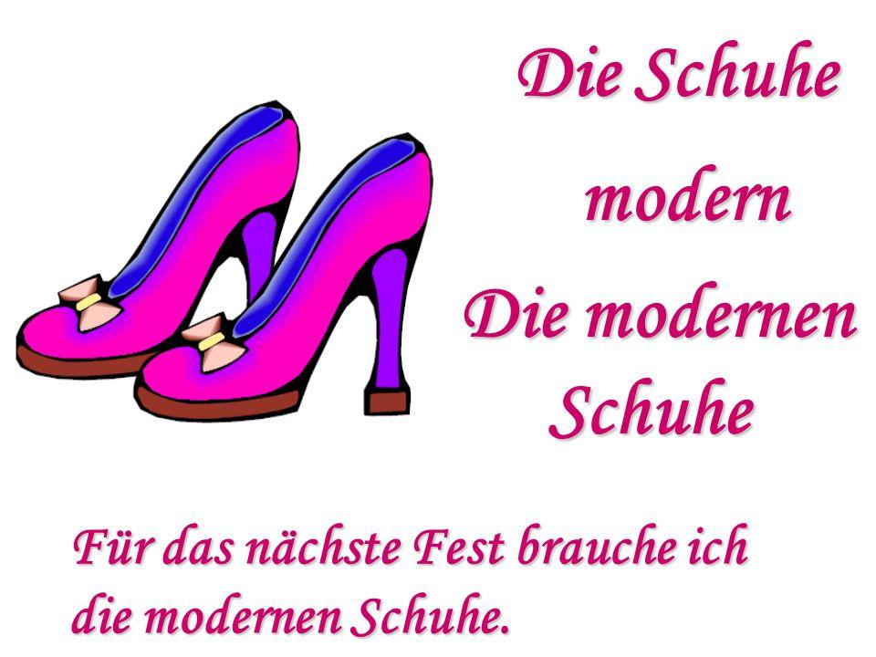 Die Schuhe modern Die modernen Schuhe Für das nächste Fest brauche ich