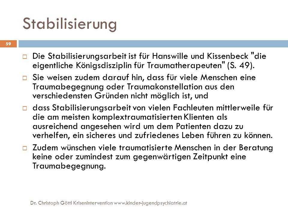 Stabilisierung Die Stabilisierungsarbeit ist für Hanswille und Kissenbeck die eigentliche Königsdisziplin für Traumatherapeuten (S. 49).