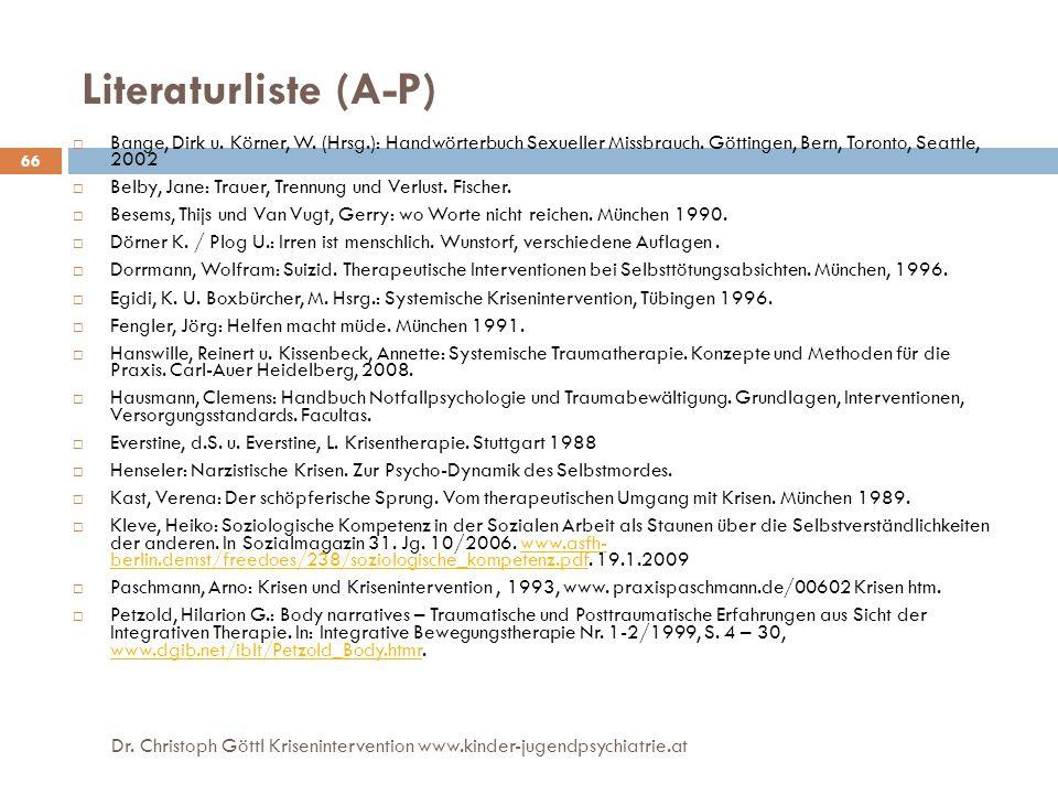 Literaturliste (A-P) Bange, Dirk u. Körner, W. (Hrsg.): Handwörterbuch Sexueller Missbrauch. Göttingen, Bern, Toronto, Seattle, 2002.
