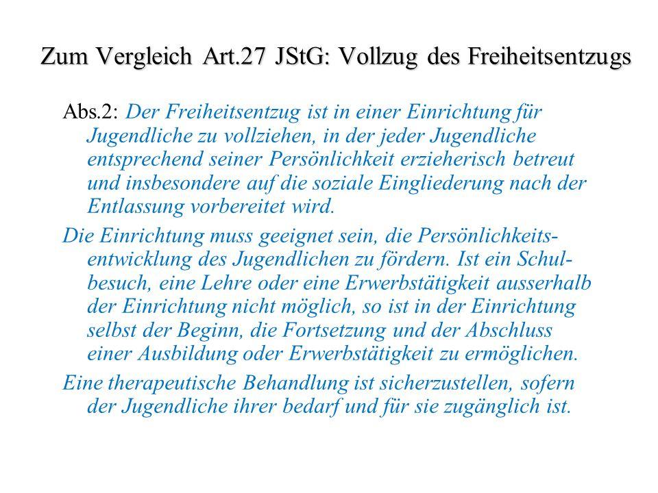 Zum Vergleich Art.27 JStG: Vollzug des Freiheitsentzugs
